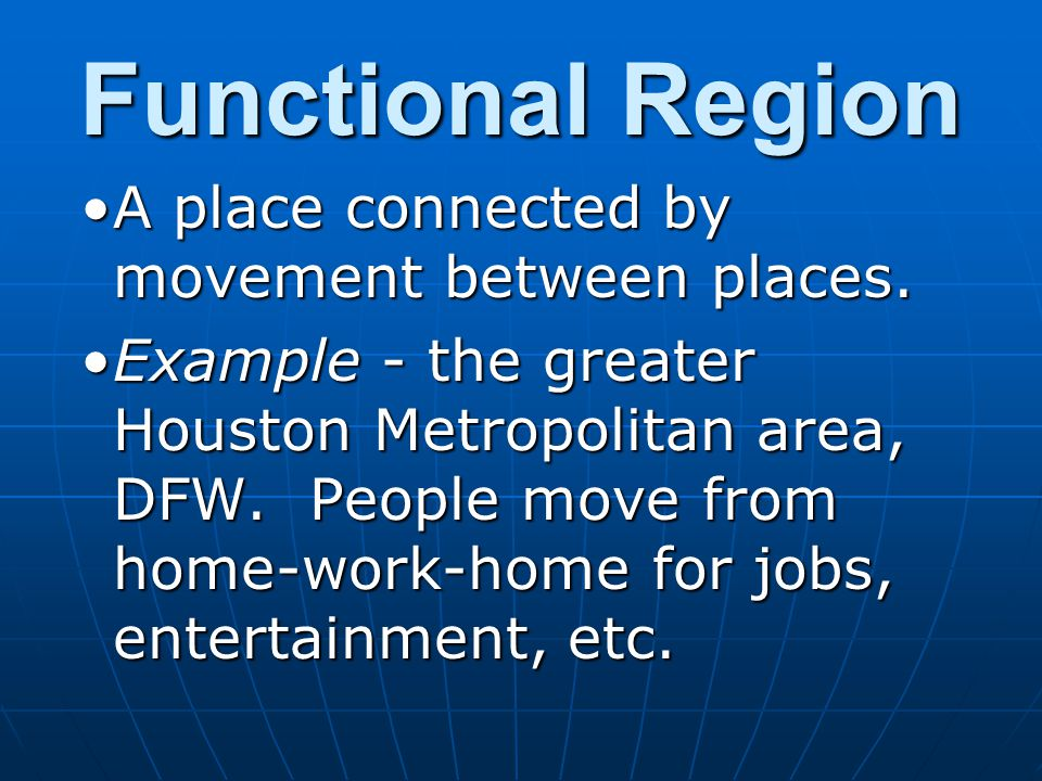 Functional Region A place connected by movement between places.