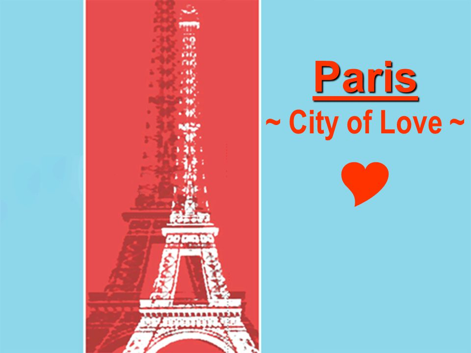 Paris ~ City of Love ~ 