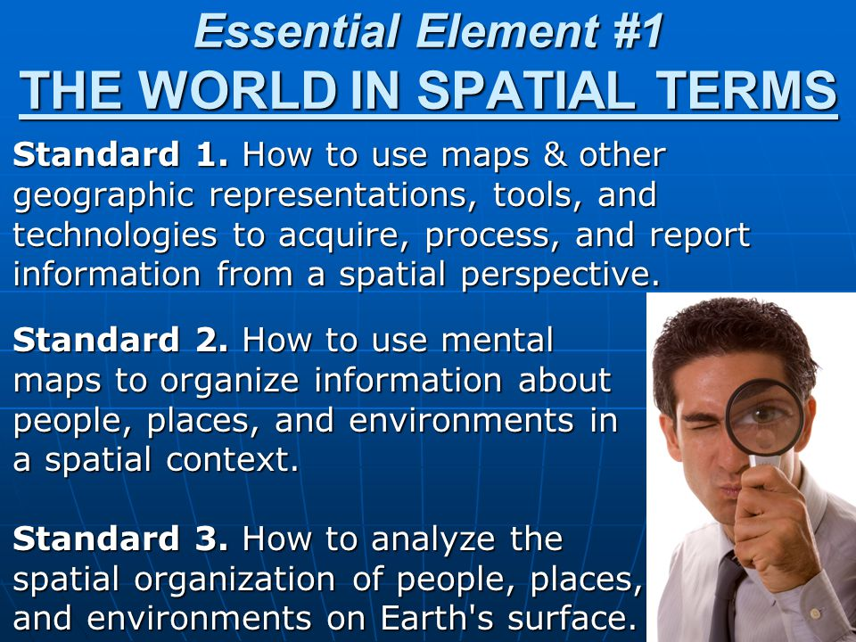 Essential Element #1 THE WORLD IN SPATIAL TERMS