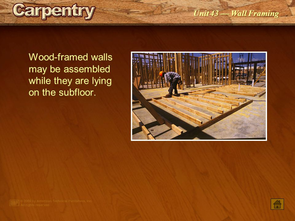 Wood-framed walls may be assembled while they are lying on the subfloor.