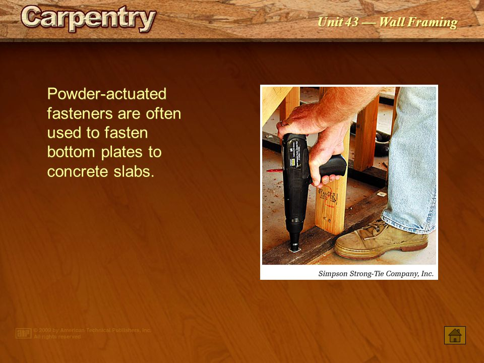 Powder-actuated fasteners are often used to fasten bottom plates to concrete slabs.