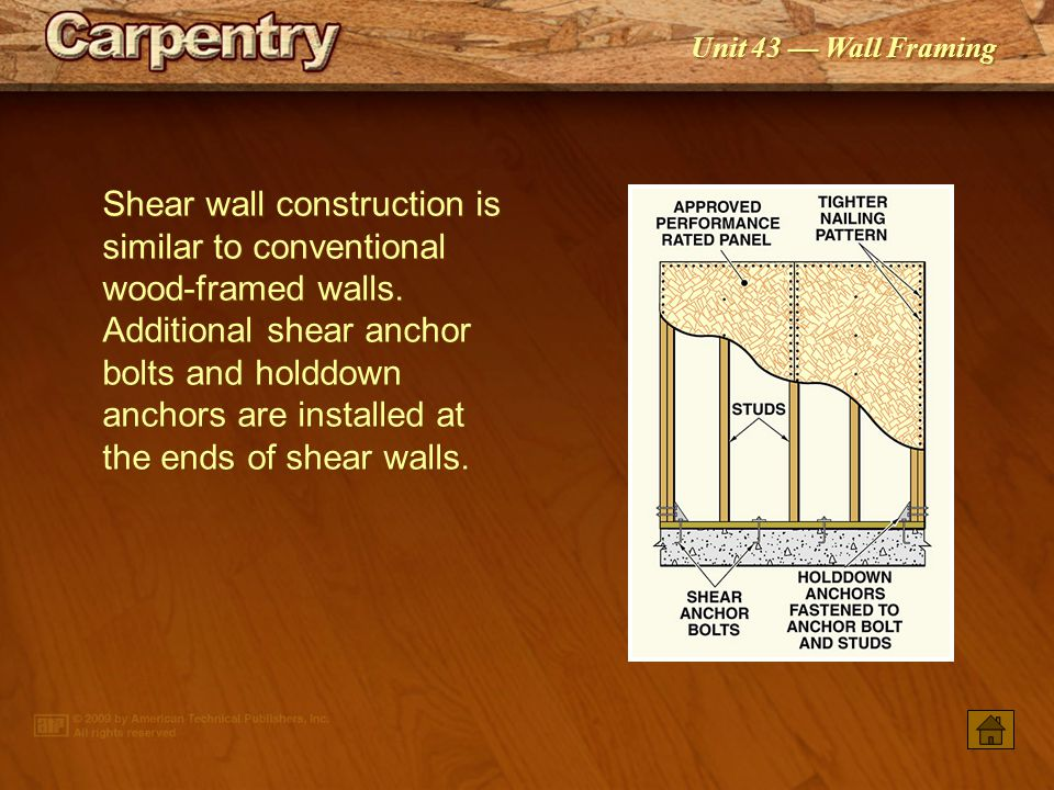 Shear wall construction is similar to conventional wood-framed walls