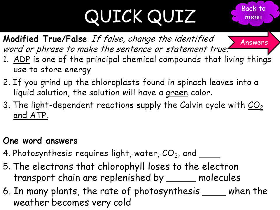 QUICK QUIZ Back to menu. Answers. Modified True/False If false, change the identified. word or phrase to make the sentence or statement true.