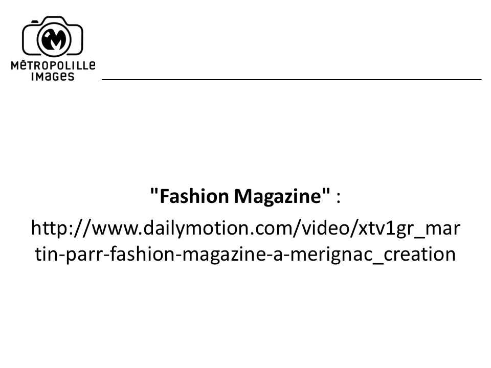 Fashion Magazine : http://www.dailymotion.com/video/xtv1gr_martin-parr-fashion-magazine-a-merignac_creation.