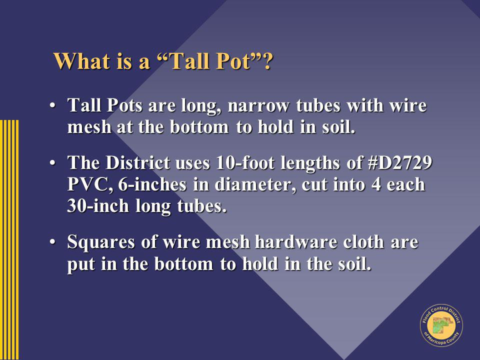 What is a Tall Pot Tall Pots are long, narrow tubes with wire mesh at the bottom to hold in soil.