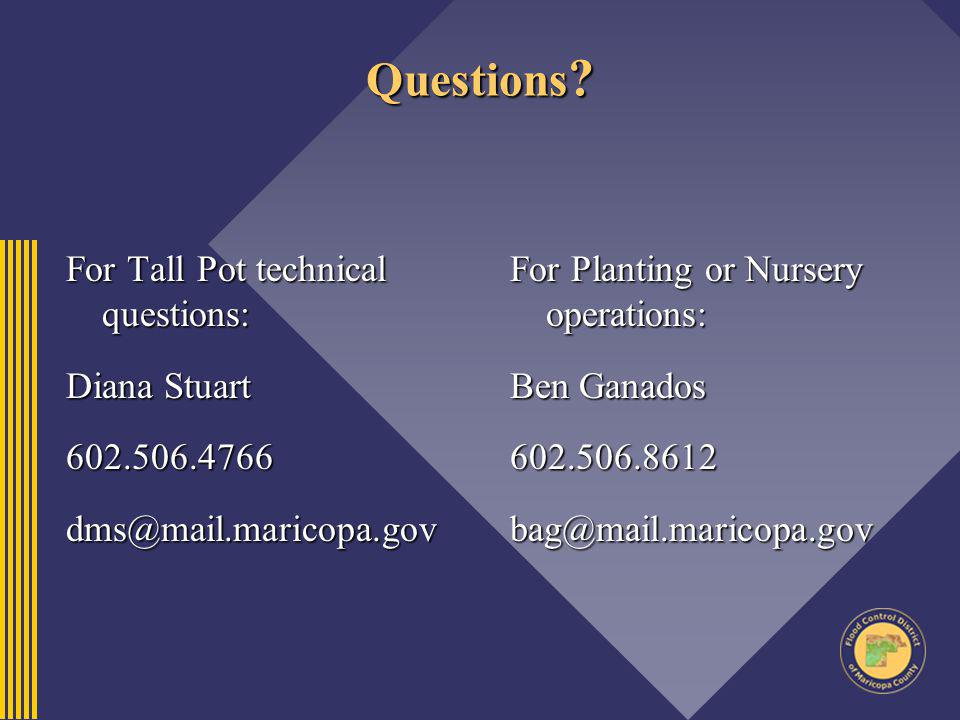 Questions For Tall Pot technical questions: Diana Stuart 602.506.4766