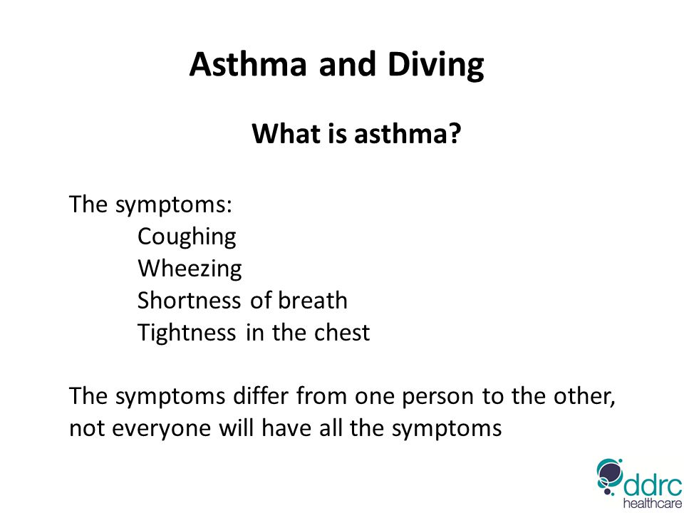 Asthma and Diving What is asthma The symptoms: Coughing Wheezing
