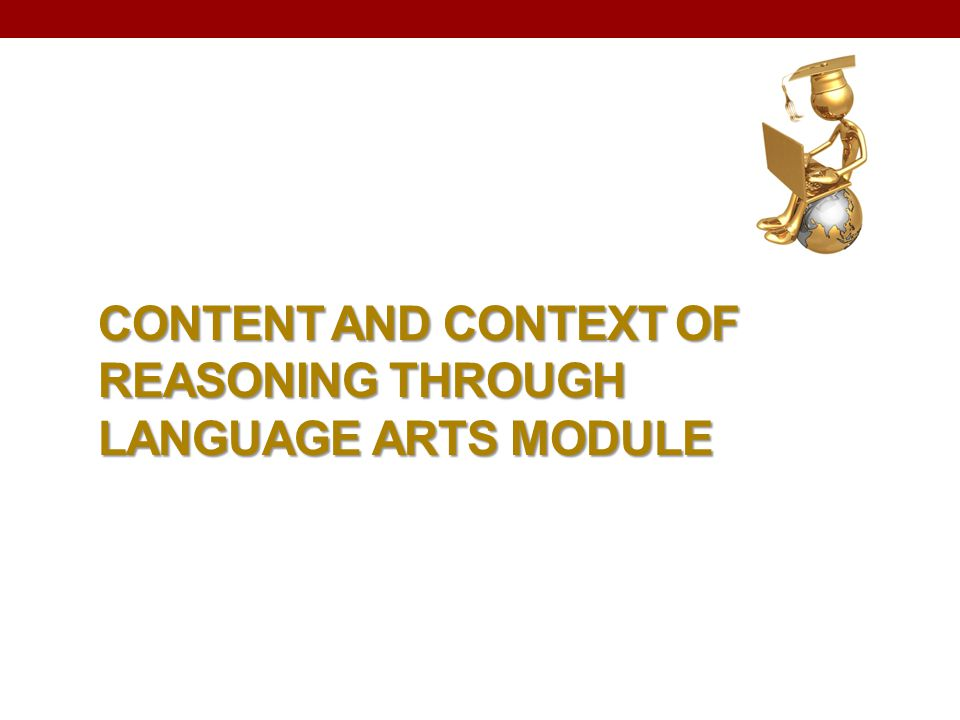 Content and Context of Reasoning through Language Arts Module