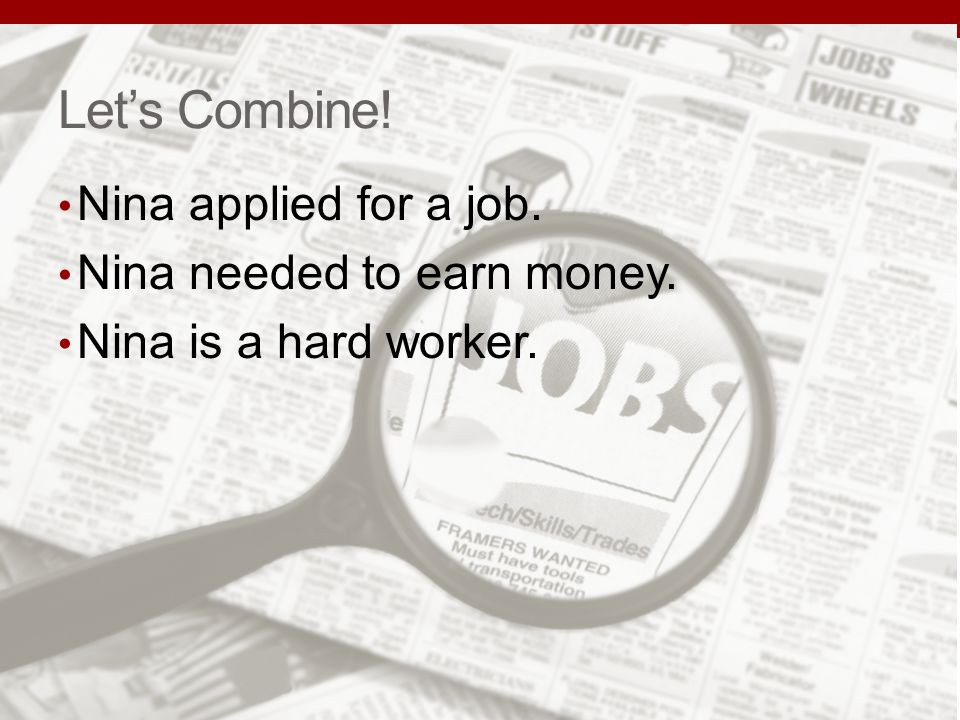 Let's Combine! Nina applied for a job. Nina needed to earn money.