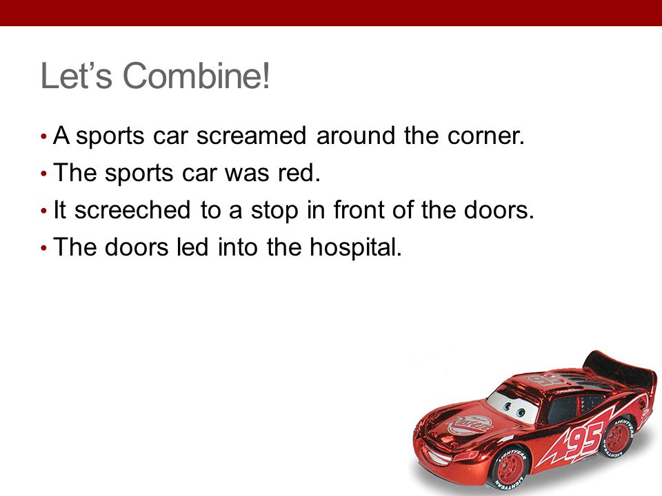 Let's Combine! A sports car screamed around the corner.