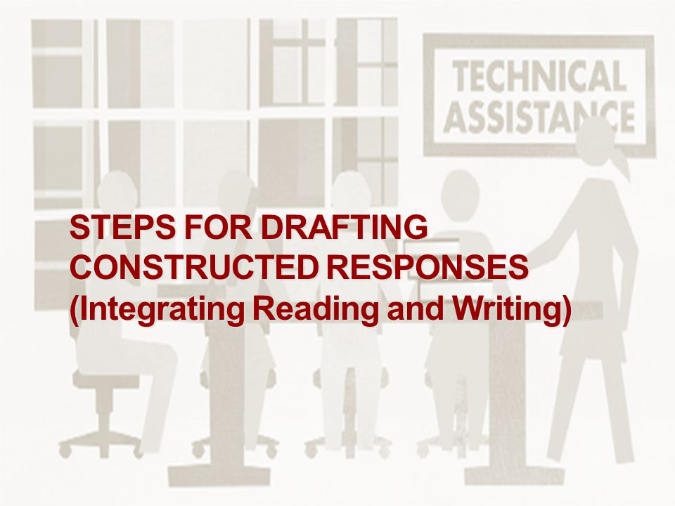 07/2013 STEPS FOR DRAFTING CONSTRUCTED RESPONSES (Integrating Reading and Writing) © Copyright 2013 GED Testing Service LLC.