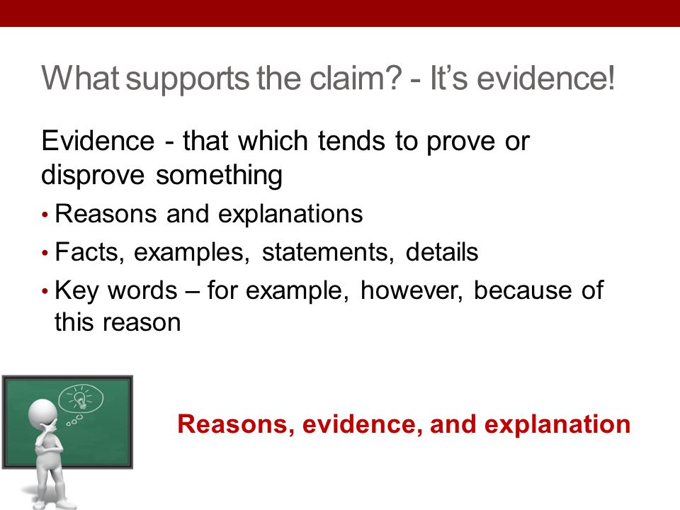 What supports the claim - It's evidence!