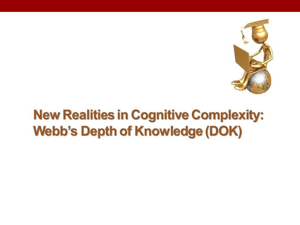 New Realities in Cognitive Complexity: Webb's Depth of Knowledge (DOK)