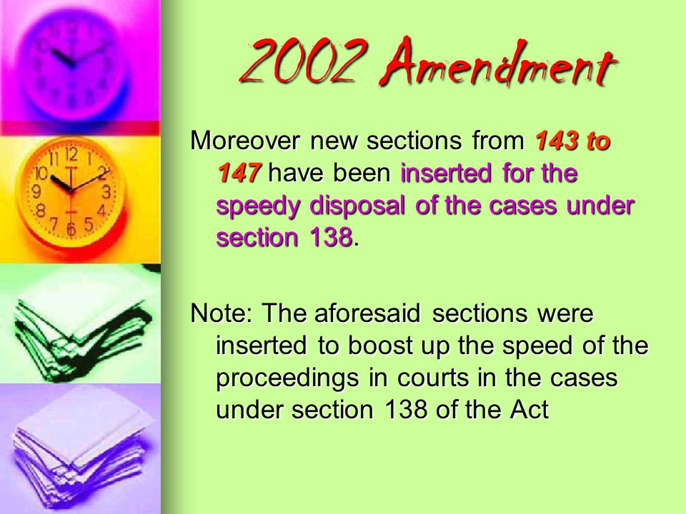 2002 Amendment Moreover new sections from 143 to 147 have been inserted for the speedy disposal of the cases under section 138.