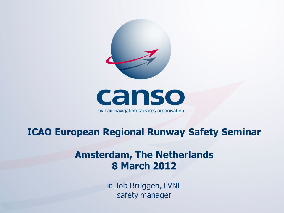 ICAO European Regional Runway Safety Seminar Amsterdam, The Netherlands 8 March 2012 ir. Job Brüggen, LVNL