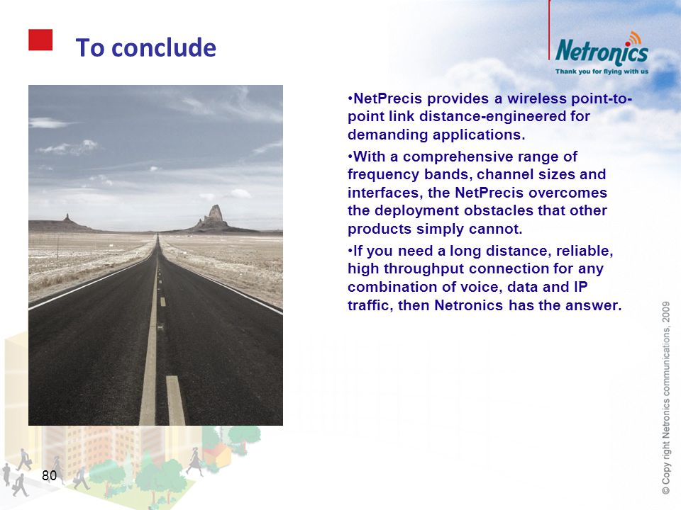To conclude NetPrecis provides a wireless point-to-point link distance-engineered for demanding applications.