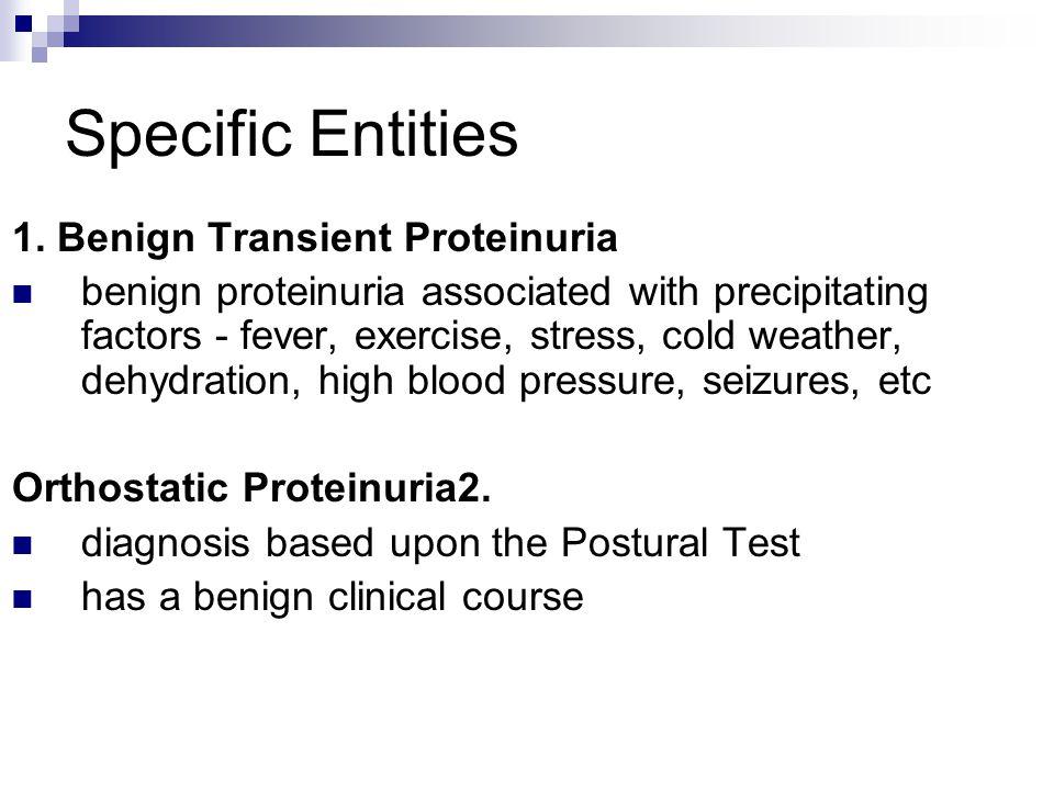 Specific Entities 1. Benign Transient Proteinuria