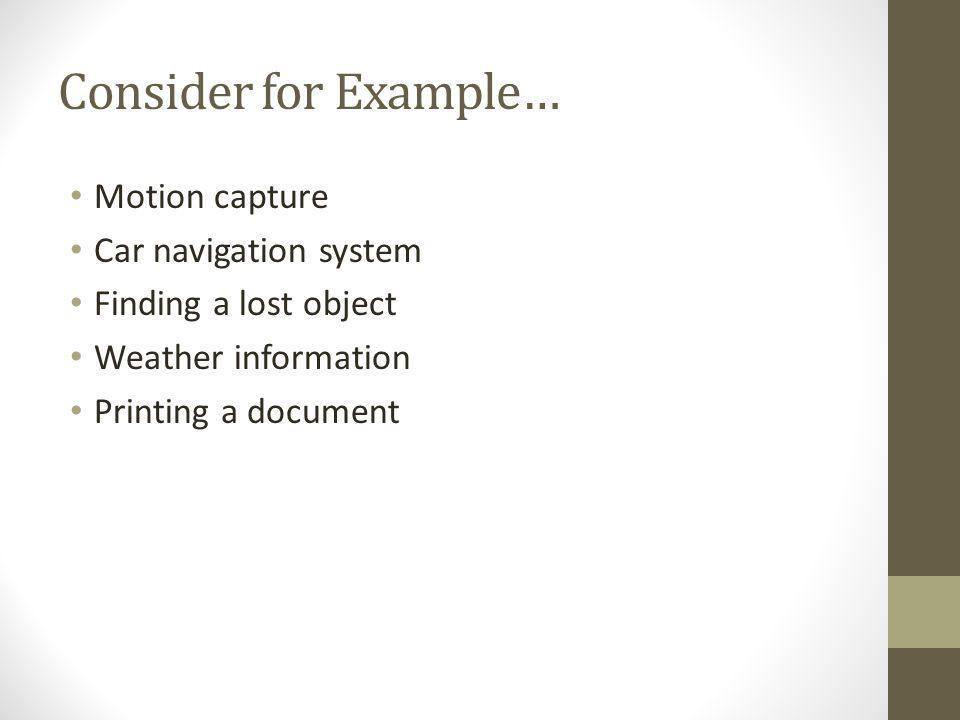 Consider for Example… Motion capture Car navigation system