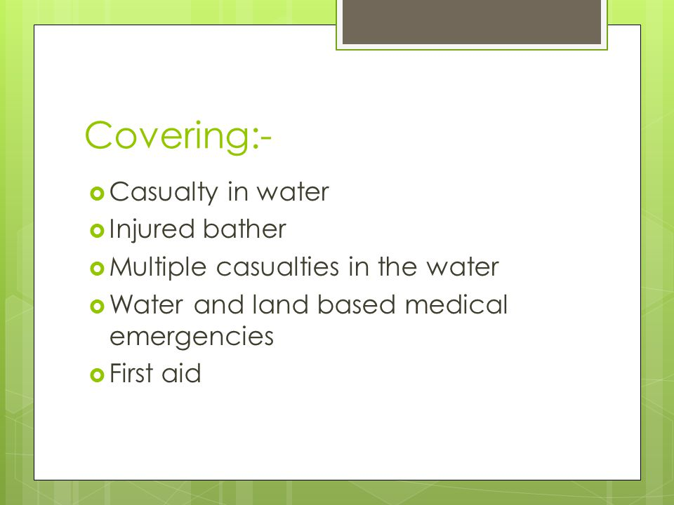Covering:- Casualty in water Injured bather