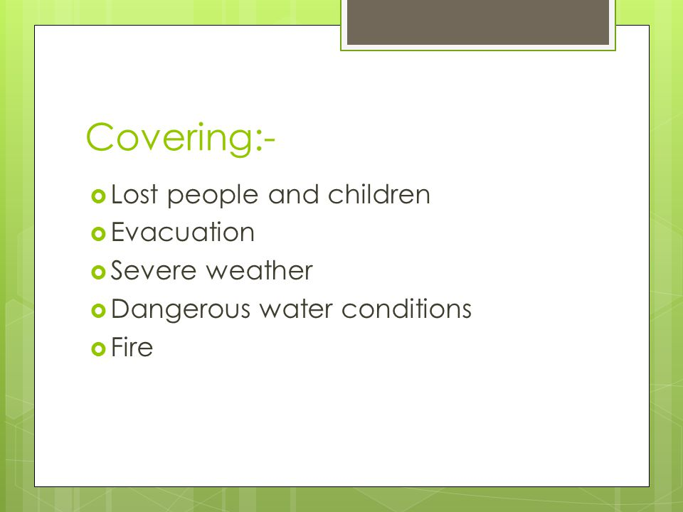 Covering:- Lost people and children Evacuation Severe weather