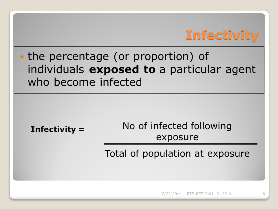 Infectivity the percentage (or proportion) of individuals exposed to a particular agent who become infected.