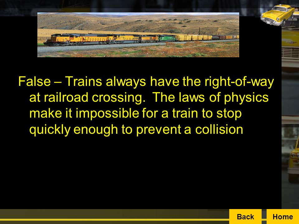 False – Trains always have the right-of-way at railroad crossing