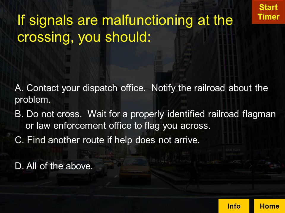 If signals are malfunctioning at the crossing, you should: