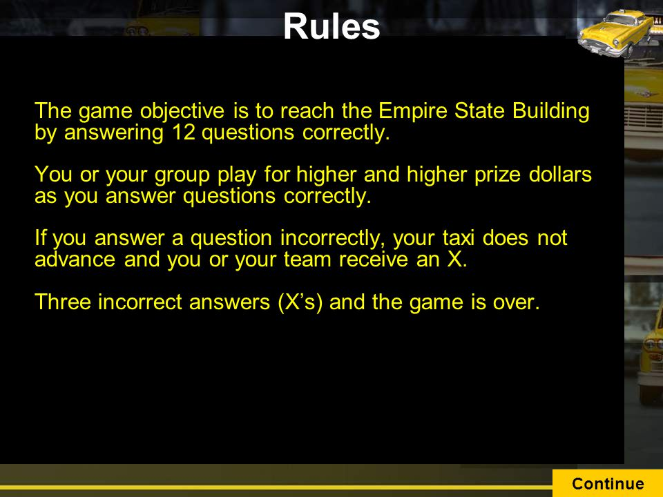 Rules The game objective is to reach the Empire State Building by answering 12 questions correctly.
