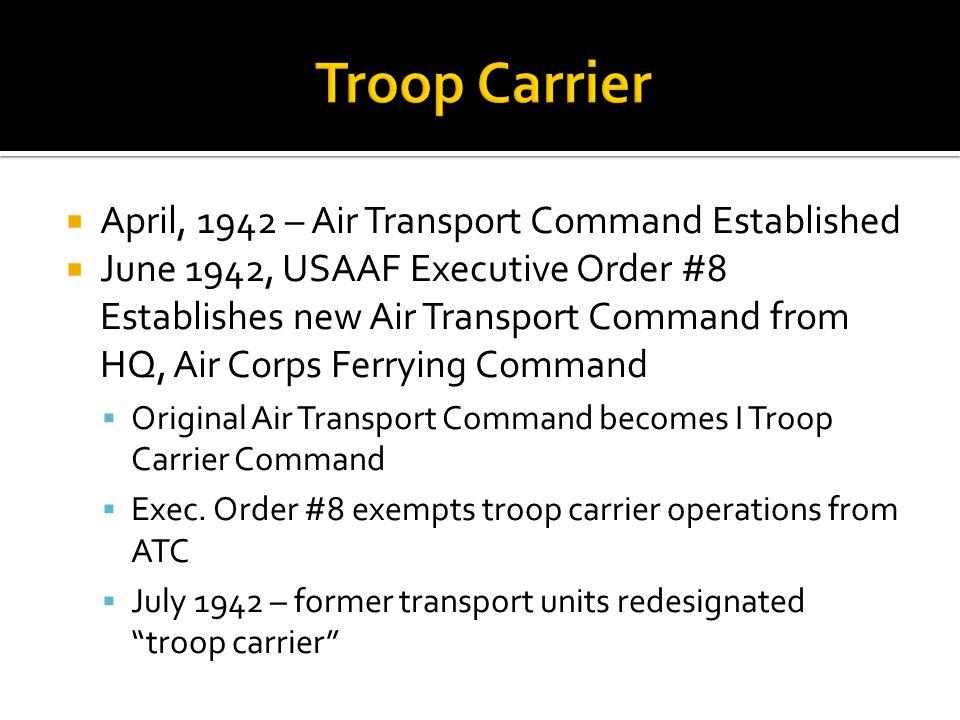 Troop Carrier April, 1942 – Air Transport Command Established