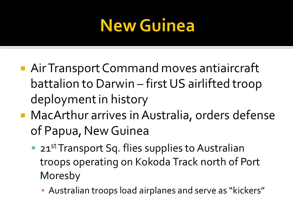 New Guinea Air Transport Command moves antiaircraft battalion to Darwin – first US airlifted troop deployment in history.