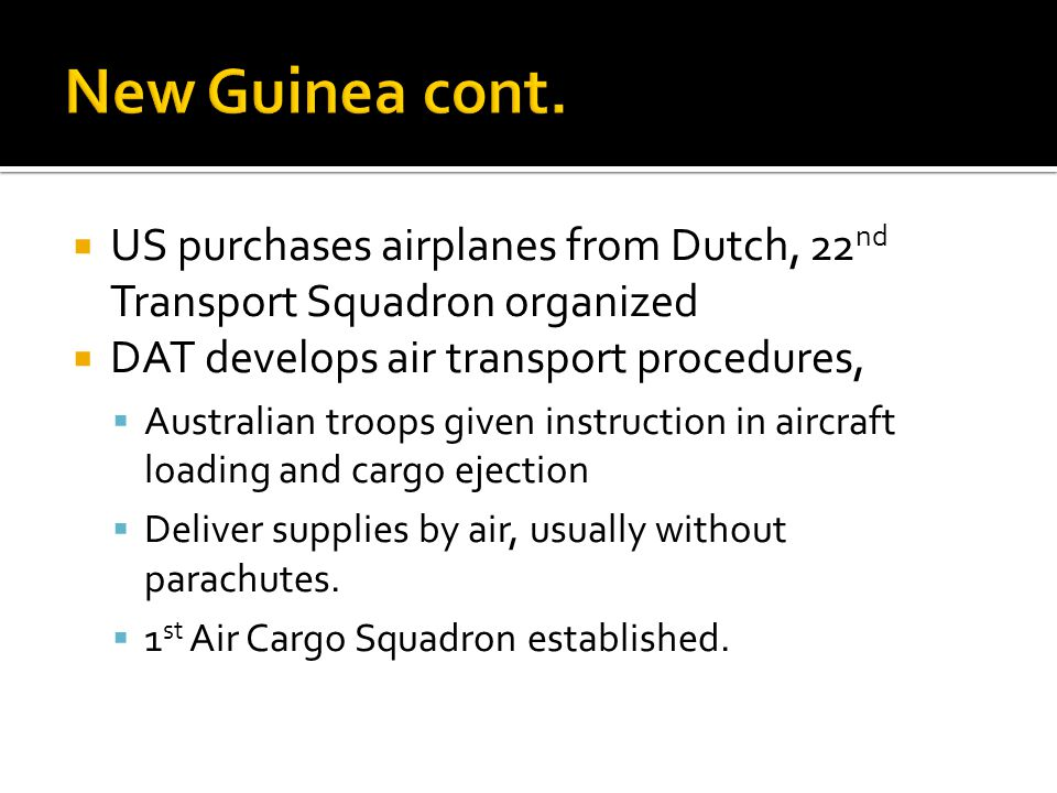 New Guinea cont. US purchases airplanes from Dutch, 22nd Transport Squadron organized. DAT develops air transport procedures,