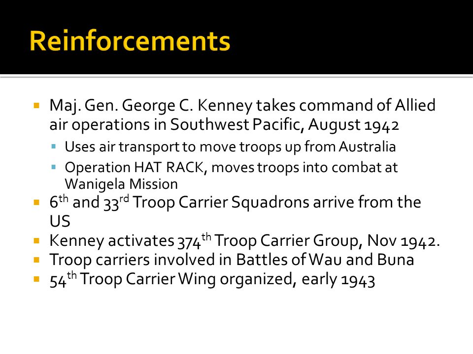 Reinforcements Maj. Gen. George C. Kenney takes command of Allied air operations in Southwest Pacific, August 1942.