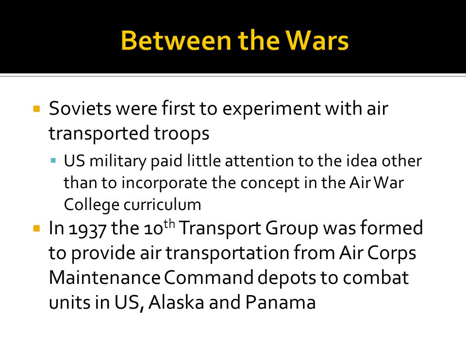 Between the Wars Soviets were first to experiment with air transported troops.
