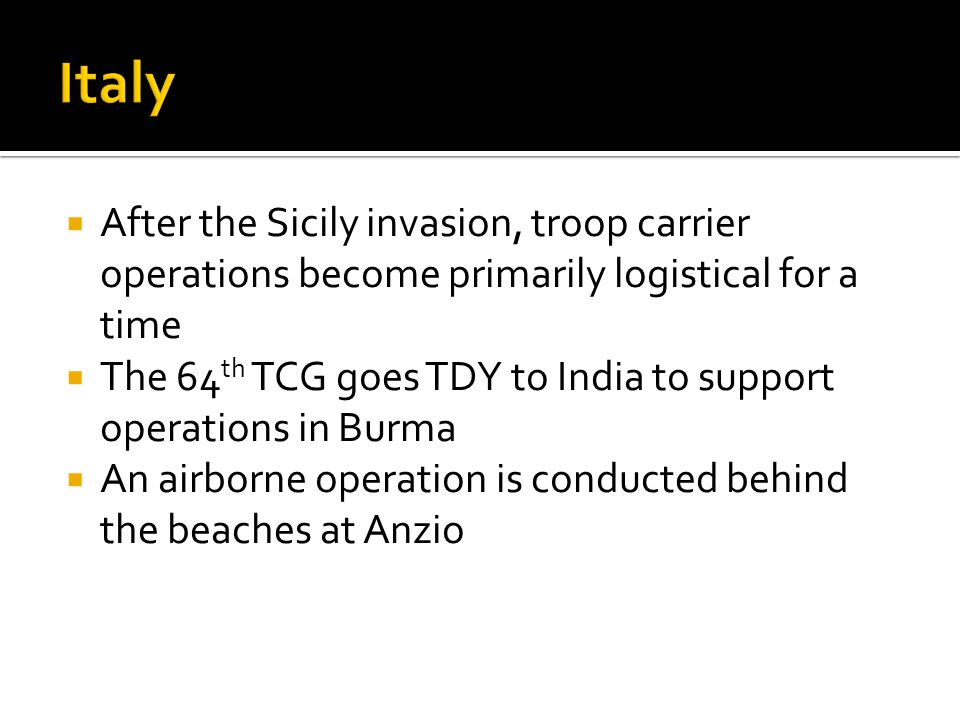 Italy After the Sicily invasion, troop carrier operations become primarily logistical for a time.