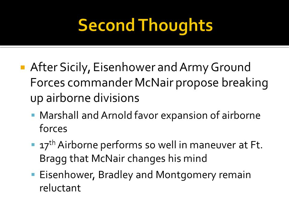 Second Thoughts After Sicily, Eisenhower and Army Ground Forces commander McNair propose breaking up airborne divisions.