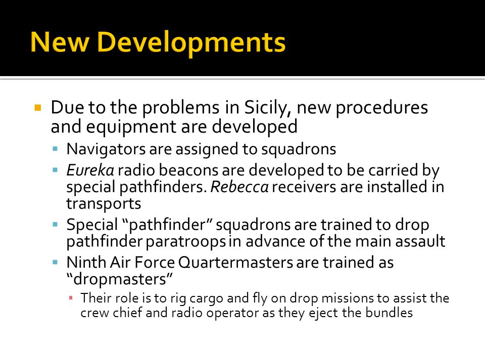 New Developments Due to the problems in Sicily, new procedures and equipment are developed. Navigators are assigned to squadrons.