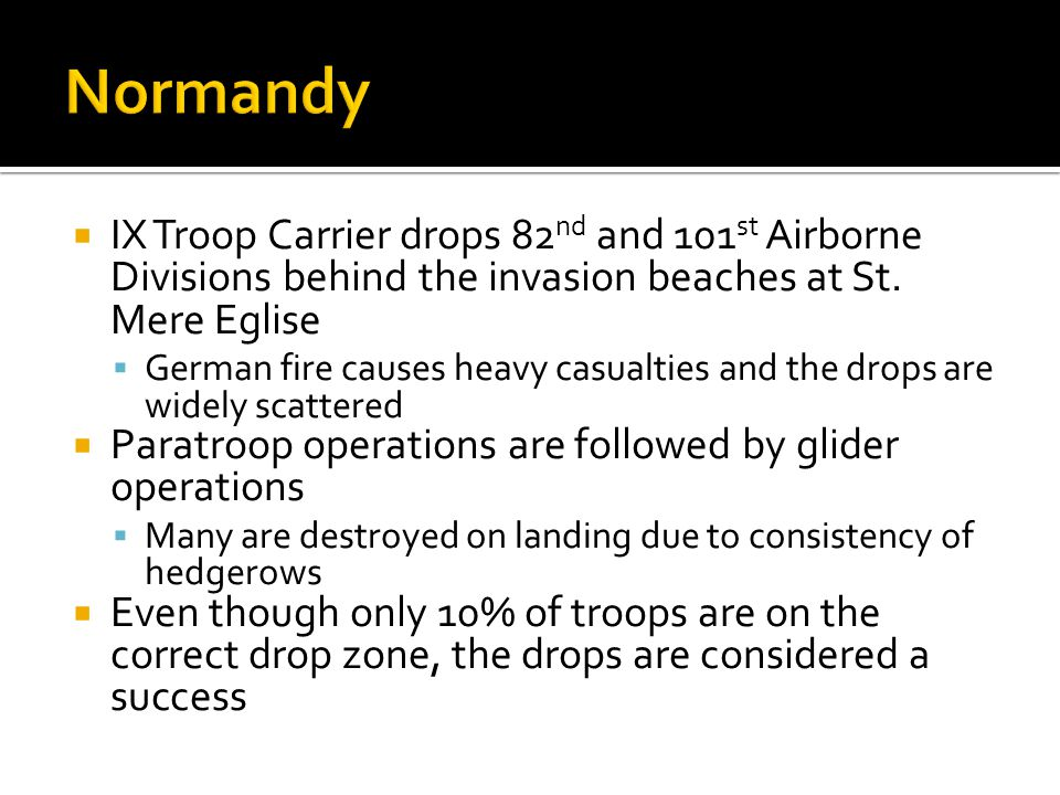 Normandy IX Troop Carrier drops 82nd and 101st Airborne Divisions behind the invasion beaches at St. Mere Eglise.