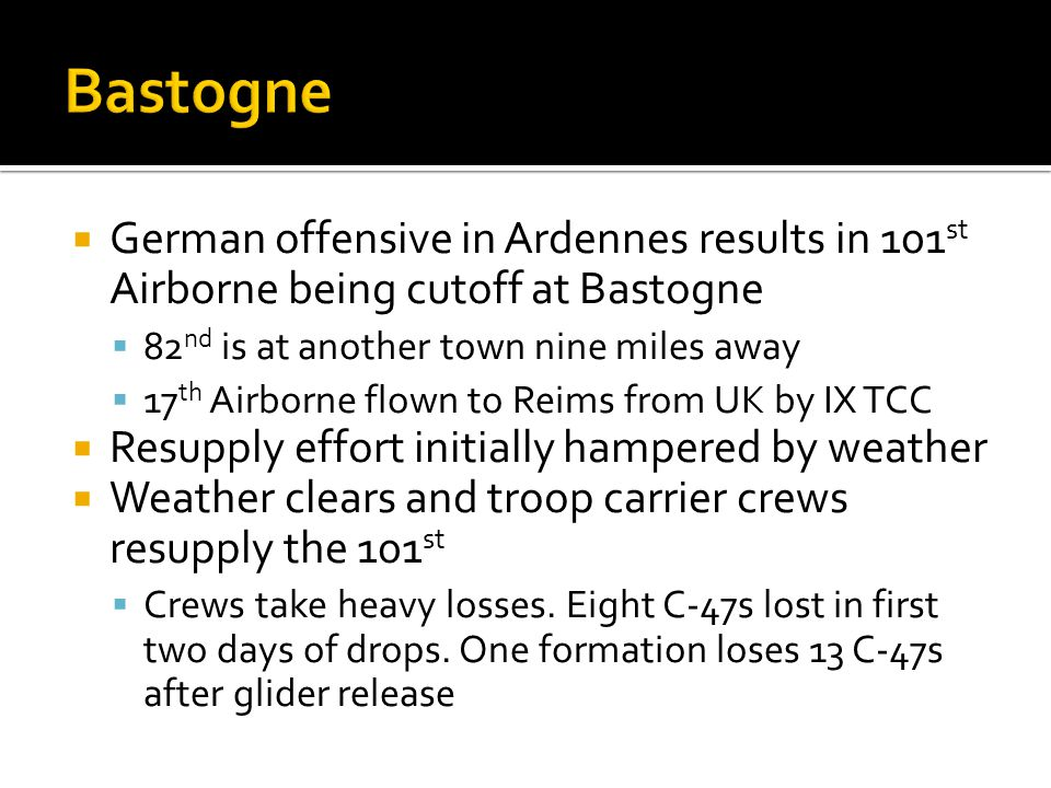 Bastogne German offensive in Ardennes results in 101st Airborne being cutoff at Bastogne. 82nd is at another town nine miles away.