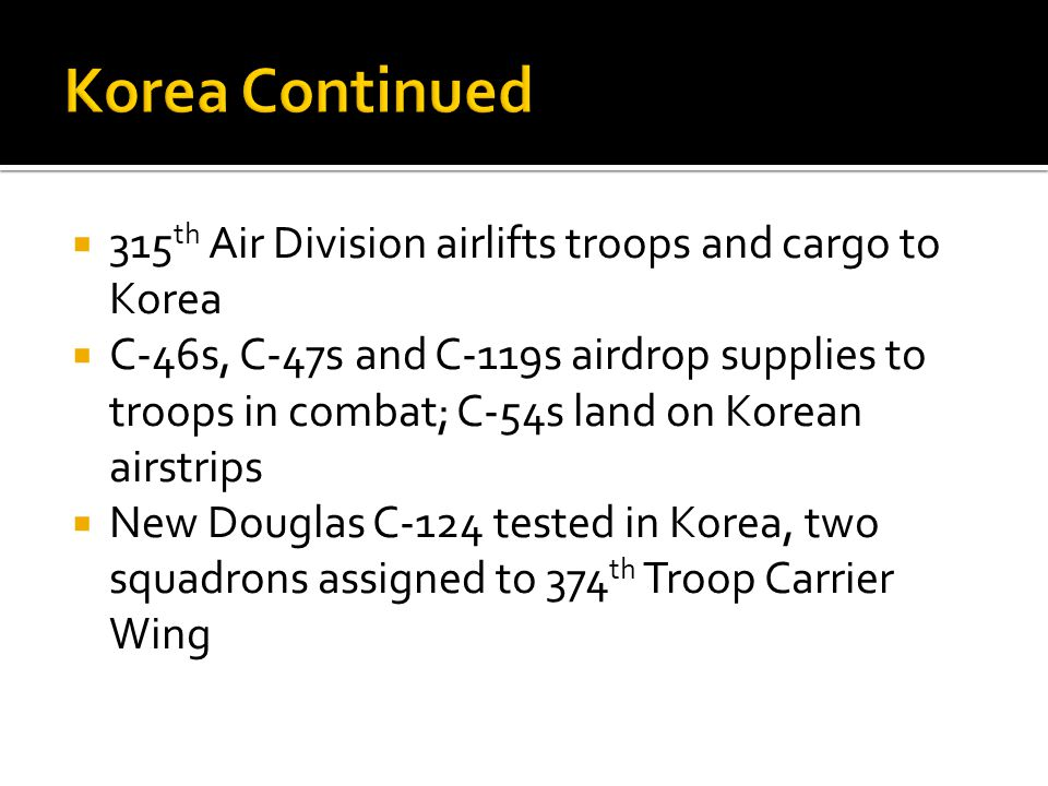 Korea Continued 315th Air Division airlifts troops and cargo to Korea