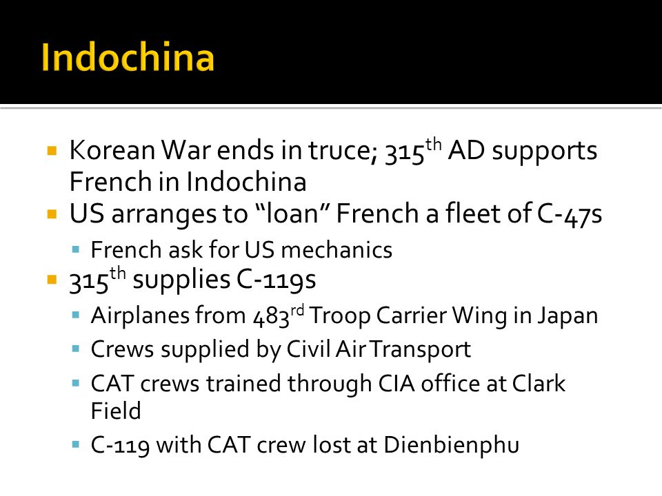 Indochina Korean War ends in truce; 315th AD supports French in Indochina. US arranges to loan French a fleet of C-47s.