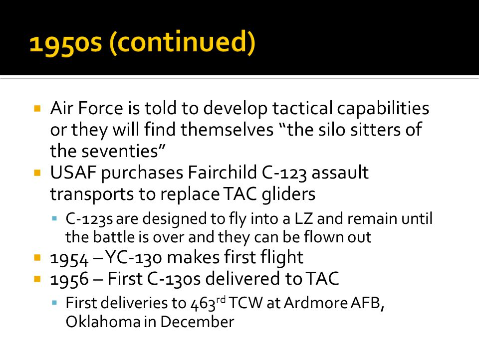 1950s (continued) Air Force is told to develop tactical capabilities or they will find themselves the silo sitters of the seventies