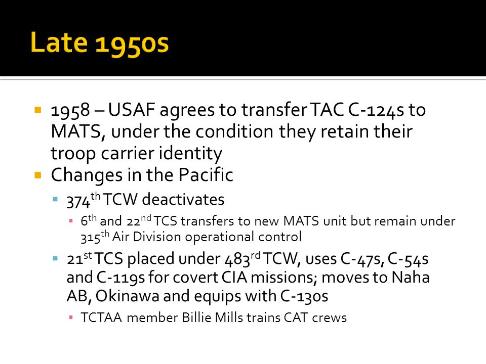 Late 1950s 1958 – USAF agrees to transfer TAC C-124s to MATS, under the condition they retain their troop carrier identity.