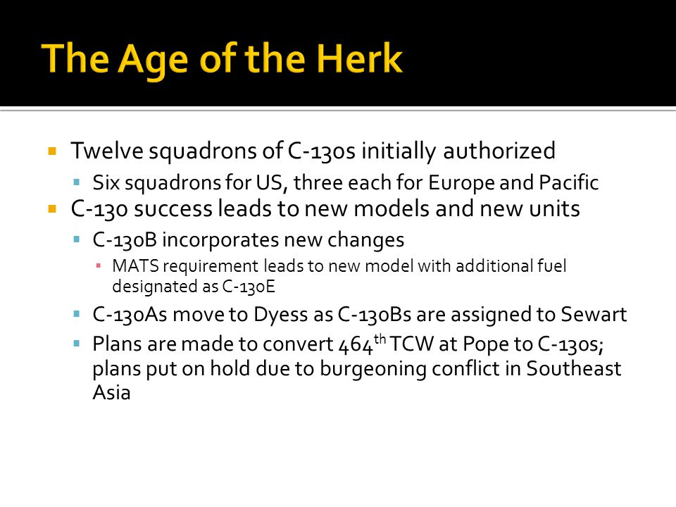 The Age of the Herk Twelve squadrons of C-130s initially authorized