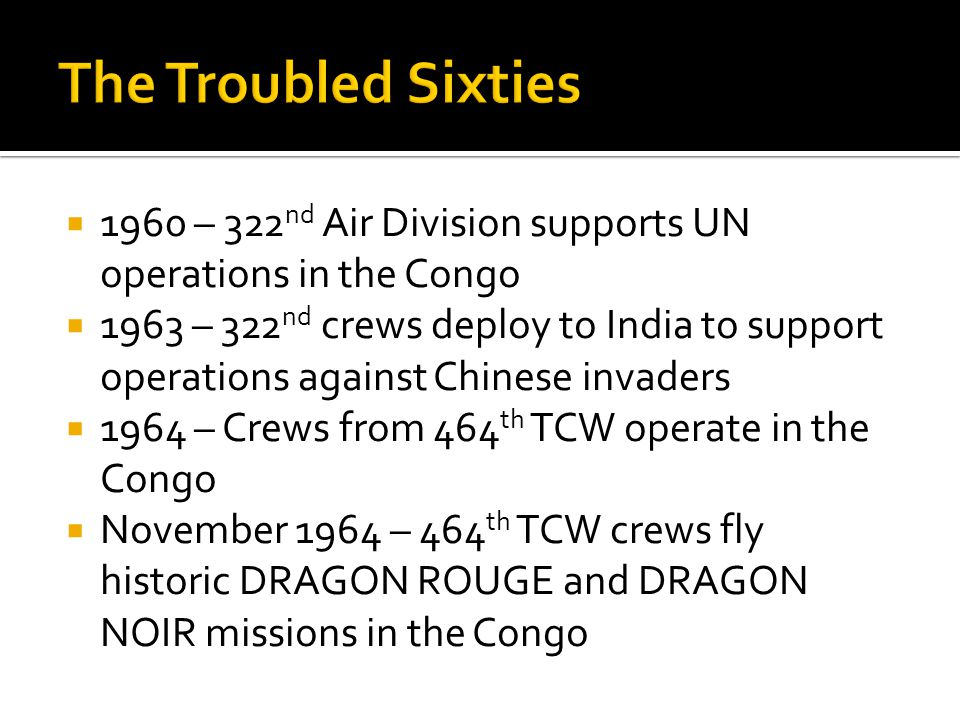 The Troubled Sixties 1960 – 322nd Air Division supports UN operations in the Congo.