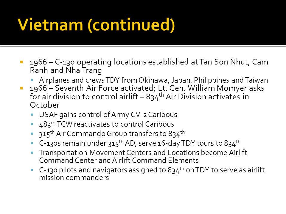 Vietnam (continued) 1966 – C-130 operating locations established at Tan Son Nhut, Cam Ranh and Nha Trang.