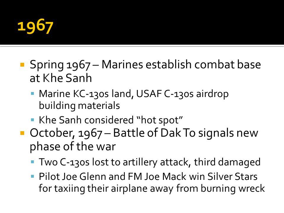 1967 Spring 1967 – Marines establish combat base at Khe Sanh