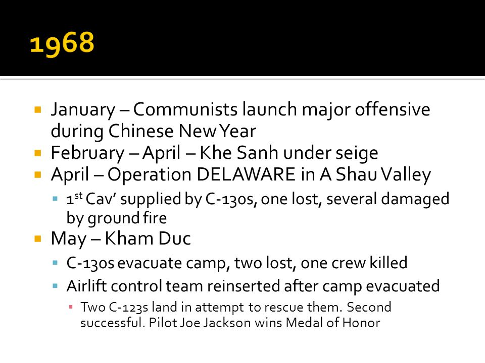 1968 January – Communists launch major offensive during Chinese New Year. February – April – Khe Sanh under seige.