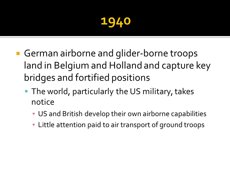1940 German airborne and glider-borne troops land in Belgium and Holland and capture key bridges and fortified positions.