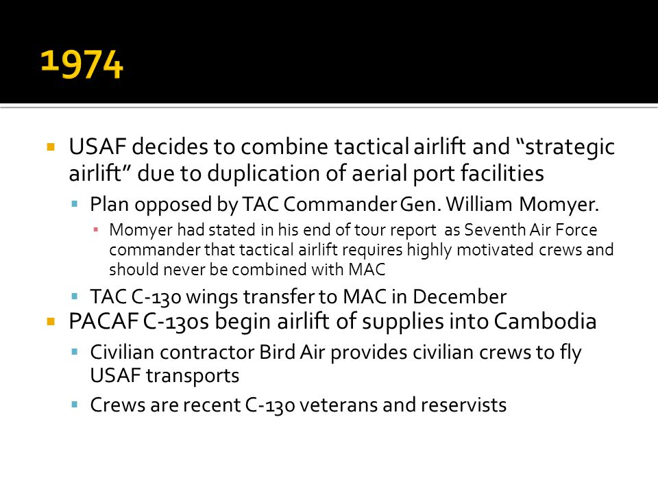 1974 USAF decides to combine tactical airlift and strategic airlift due to duplication of aerial port facilities.