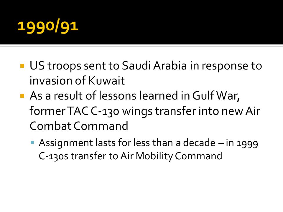 1990/91 US troops sent to Saudi Arabia in response to invasion of Kuwait.